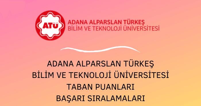 Adana Alparslan Türkeş Bilim ve Teknoloji Üniversitesi Taban Puanları
