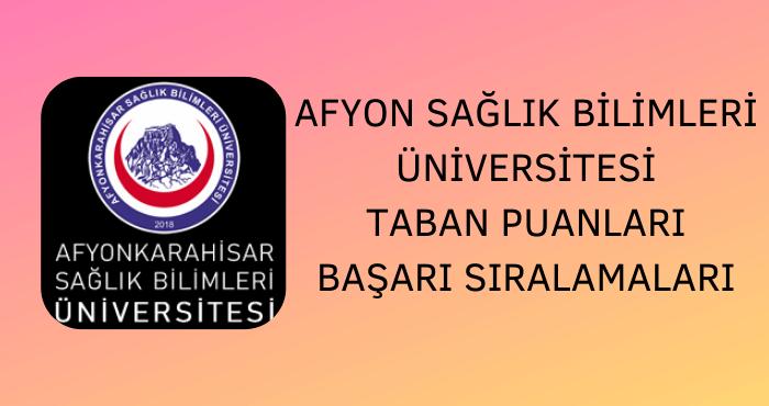 Afyon Sağlık Bilimleri Üniversitesi Taban Puanları