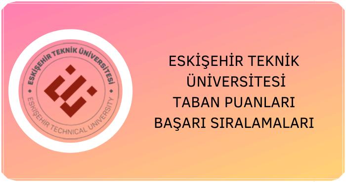 Eskişehir Teknik Üniversitesi Taban Puanları