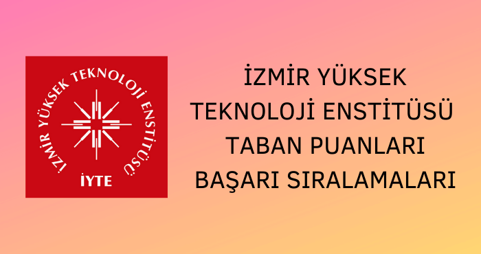 İzmir Yüksek Teknoloji Enstitüsü Taban Puanları