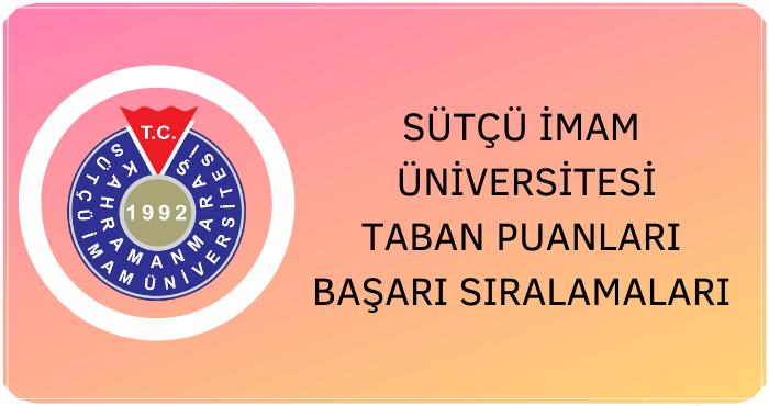 Kahramanmaraş Sütçü İmam Üniversitesi Taban Puanları