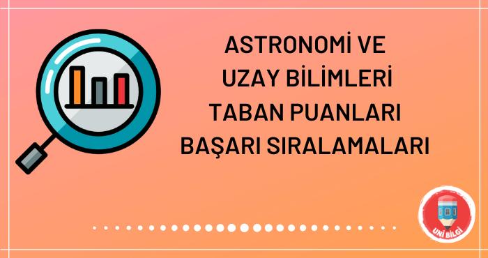 Astronomi ve Uzay Bilimleri Taban Puanları