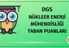 DGS Nükleer Enerji Mühendisliği Taban Puanları 2020