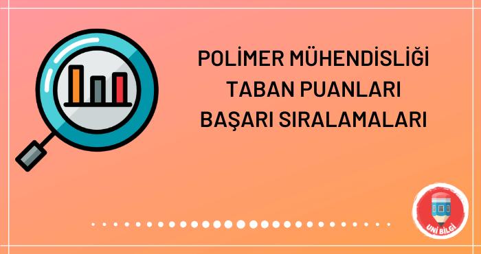 Polimer Mühendisliği Taban Puanları 2020