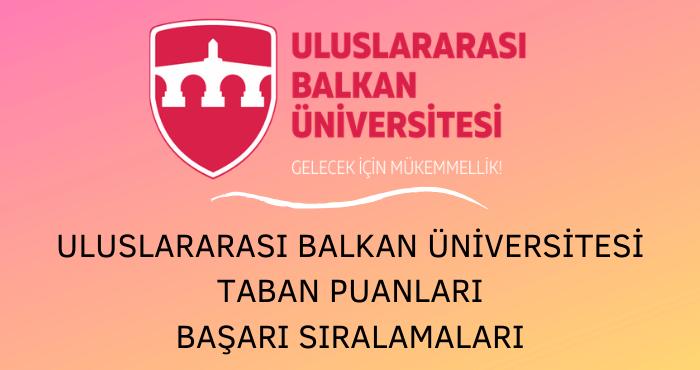 Uluslararası Balkan Üniversitesi Taban Puanları